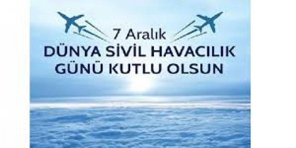 """7 ARALIK """"  DÜNYA SİVİL HAVACILIK GÜNÜ """"  KUTLU OLSUN."""